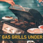 Top 101 Best Gas Grill Under 200