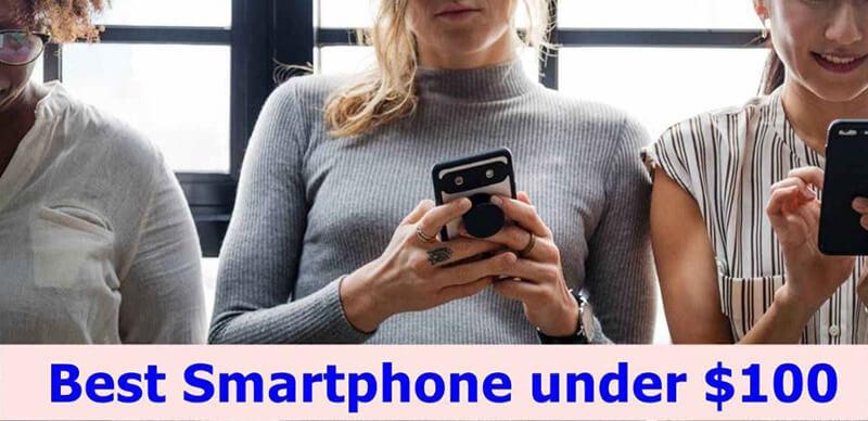 Top 9 Best Unlocked Phones Under 100 Dollars