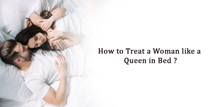 Treat a Woman like a Queen in Bed